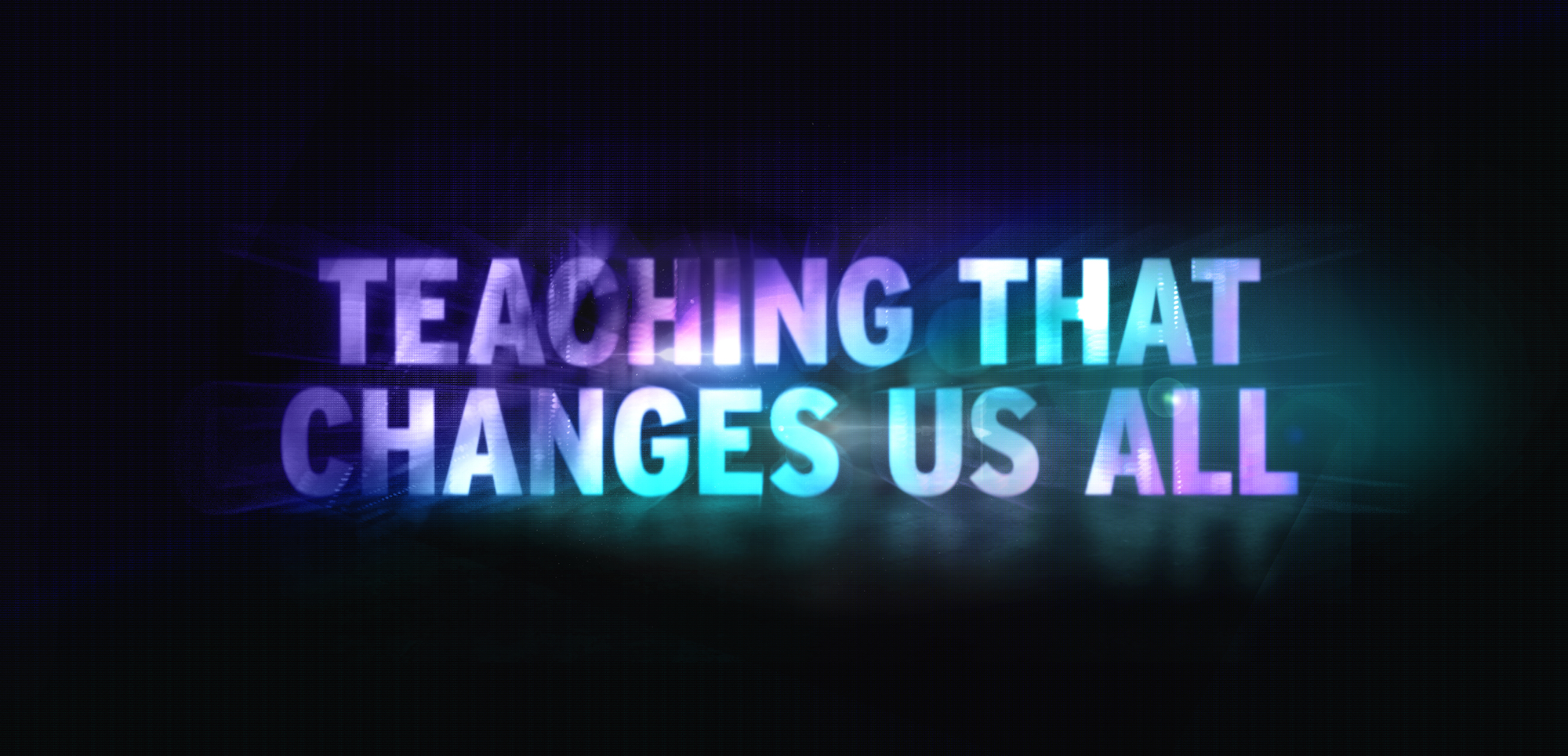 Teaching That Changes Us All